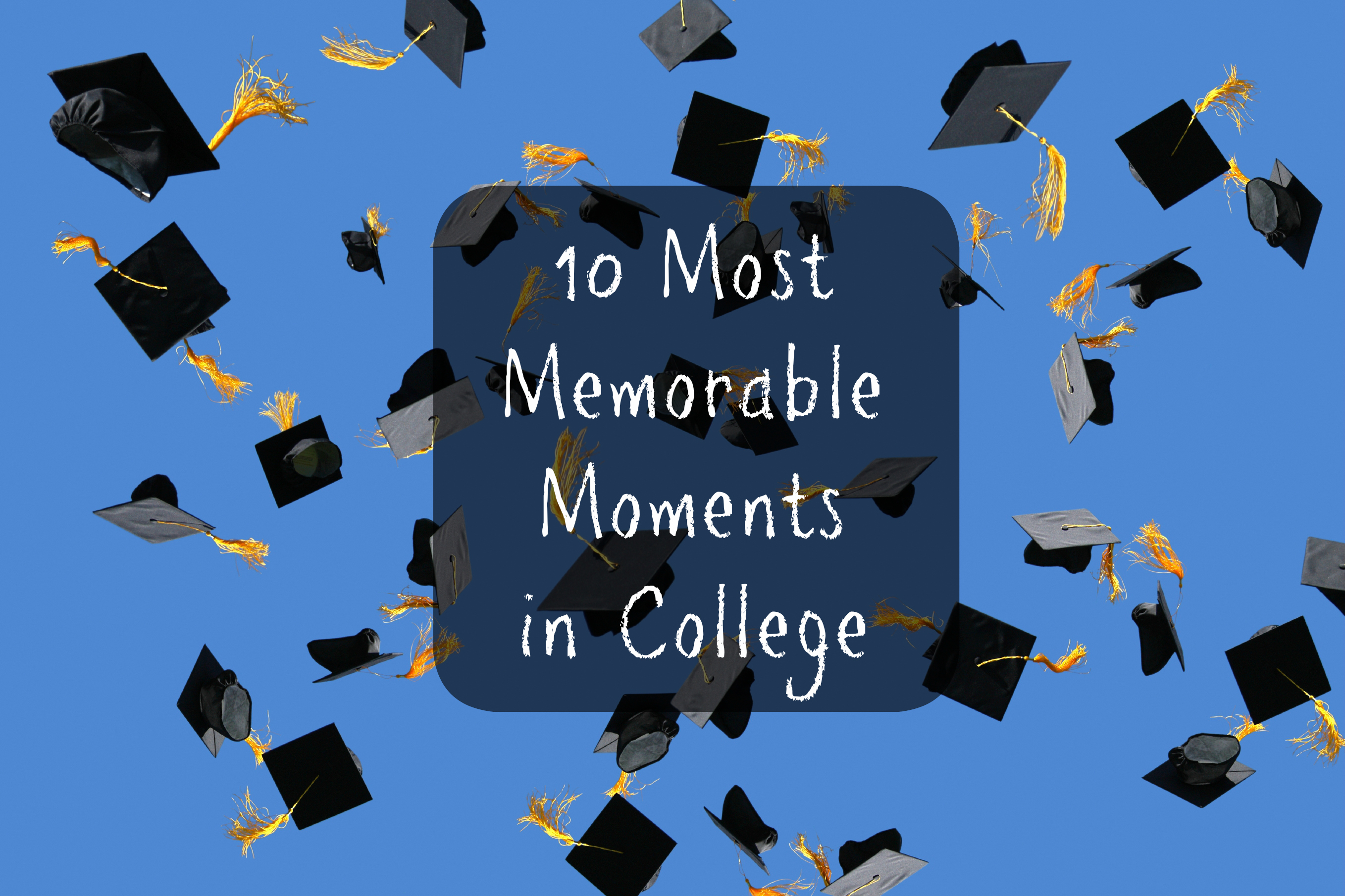 most memorable moments in college throwbackthursday a 10 most memorable moments in college throwbackthursday a deecoded life